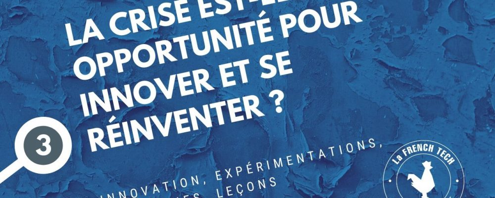 3/4 La crise est-elle une opportunité pour innover et se réinventer ?
