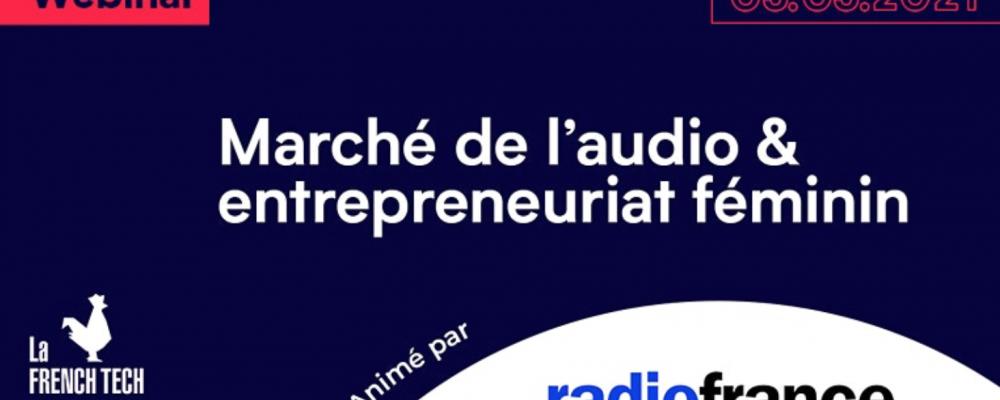 [EN LIGNE] Marché de l'audio & entrepreneuriat féminin @RadioFrance