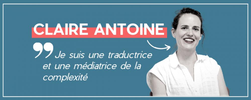 Claire Antoine, celle qui fait dialoguer des mondes qui ne se comprennent pas