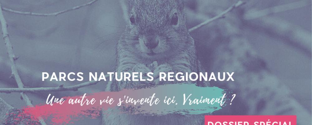 Parcs naturels régionaux : une autre vie s'invente ici. Vraiment ?