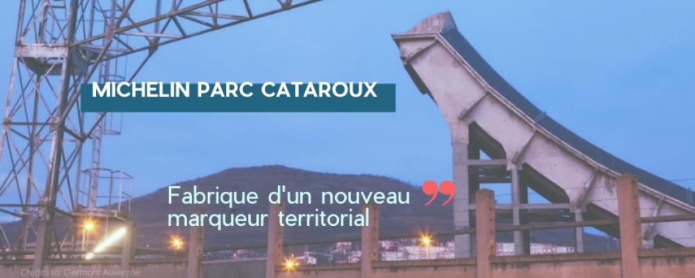 Michelin Parc Cataroux Fabrique d'un nouveau marqueur territorial (1/2)