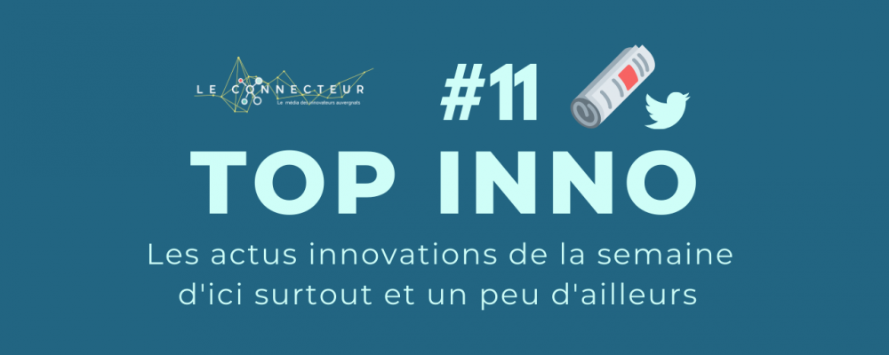 TOP INNO #11 : L'actu de la semaine by le Connecteur