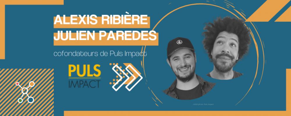 Alexis Ribiere et Julien Paredes «Puls Impact, c'est de la Tech For Good»