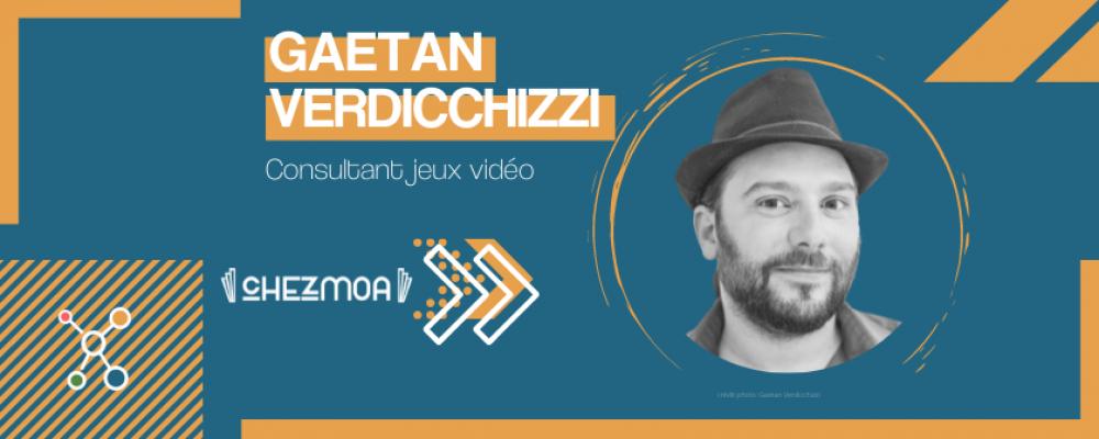 Gaëtan Verdicchizzi : comprendre en 5 minutes le monde du jeu vidéo