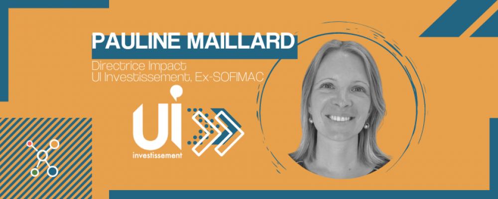 Pauline Maillard, Directrice Impact d'UI Investissement, Ex-Sofimac