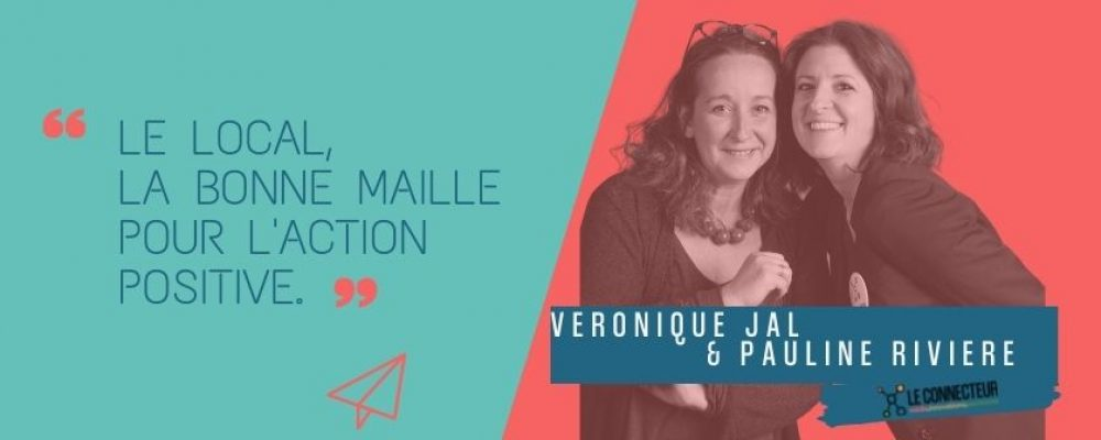 Pauline Rivière & Véronique Jal: le sens de l'innovation, des convictions mais pas de dogmes.