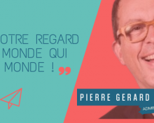 Pierre Gérard, penser le monde autrement