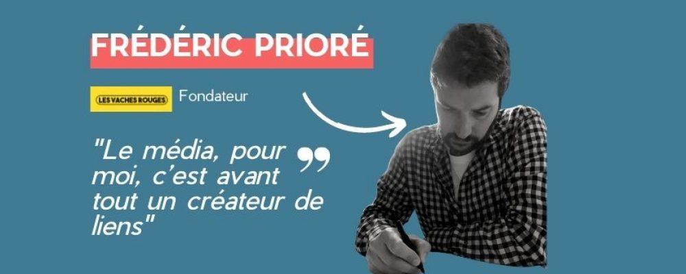 Frédéric Priore, et Les Vaches Rouges. «Le média, pour moi, c'est avant tout un créateur de liens»