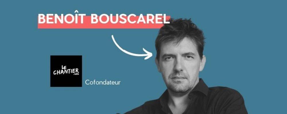 Benoît Bouscarel : «Le Chantier, c'est un modèle de radio basé sur l'insertion et donc sur l'ouverture totale de sa rédaction à la société diverse»